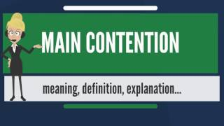 What is MAIN CONTENTION? What does MAIN CONTENTION mean? MAIN CONTENTION meaning & explanation