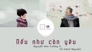 Nếu Như Còn Yêu - Nguyễn Đức Cường ft. Vũ Hạnh Nguyên | 1 Hour 1 Giờ