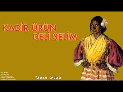 Kadir Ürün & Deli Selim - Geze Geze