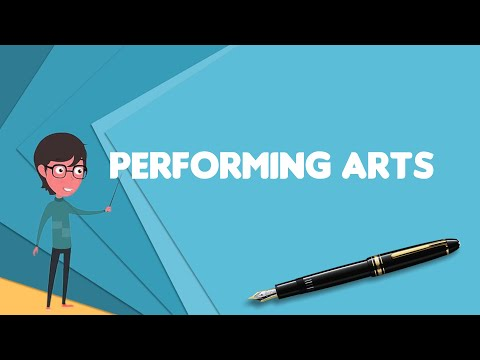 What is Performing arts? Explain Performing arts, Define Performing arts, Meaning of Performing arts