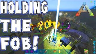 HOLDING THE FOB ! | Ark Official PvP | Ark Survival Evolved gameplay