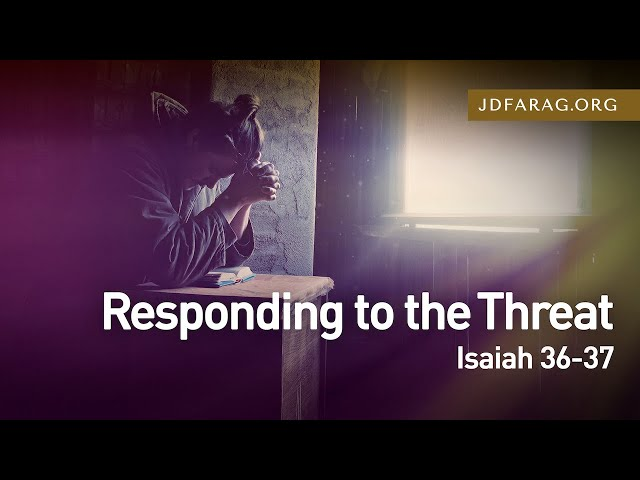 Responding to the Threat – Isaiah 36-37