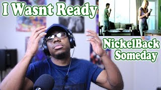 Nickelback - Someday REACTION! I WAS SHOOK TERRIBLY BY THIS SONG