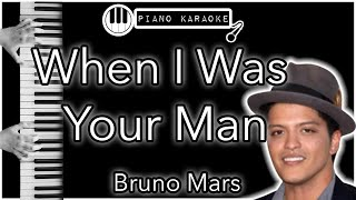When I Was Your Man - Bruno Mars - Piano Karaoke Instrumental