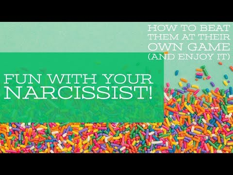 Fun With Your Narcissist! How To Beat Them At Their Own Game
