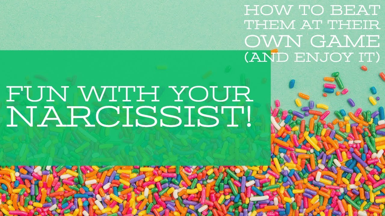 Fun With Your Narcissist!  How To Beat Them At Their Own Game And Enjoy It