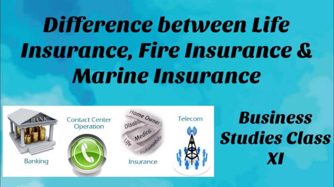Difference between Life Insurance, Fire Insurance & Marine ...