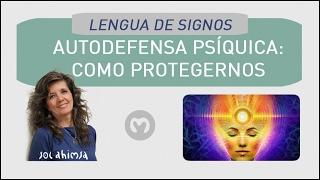 AUTODEFENSA PSIQUICA: COMO PROTEGERNOS DEL OTRO LADO. En lengua de signos.