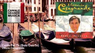 Vittorio Casagrande - Canto Per Te (Solo Con Te)