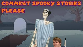 Comment Your Spooky Stories