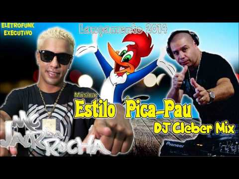Dj Cleber Mix Feat Mc Jair Da Rocha - Estilo Pica Pau (2014)
