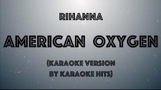 Rihanna - American Oxygen (Karaoke Version by Karaoke Hits)