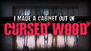 """I Made a Cabinet Out of Cursed Wood"" 