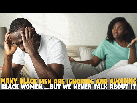 Many Black Men Are Ignoring and Avoiding Black Women.....But We Never Talk About It