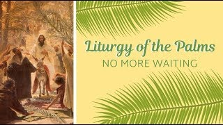 Liturgy of the Palms - No More Waiting