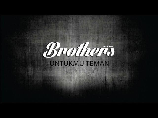 Brothers - Untukmu Teman