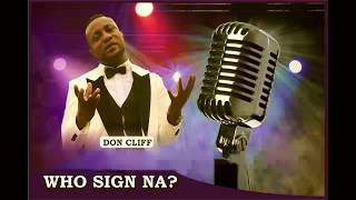 Don Cliff Toosmile - WHO SIGN NA? (official Audio)