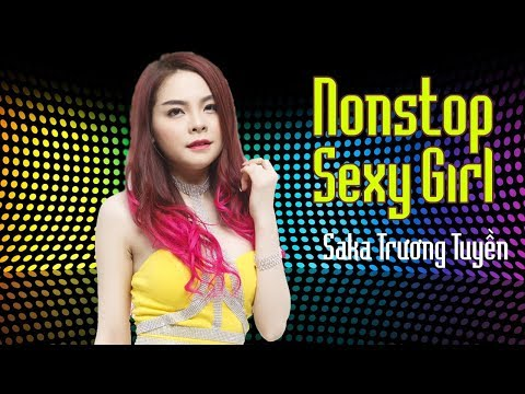 Hot Tuyệt Đỉnh Remix | Nonstop Sexy Girl Saka Trương Tuyền