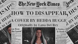 How To Disappear -  Hedda Bugge (Cover of Lana Del Rey) Video