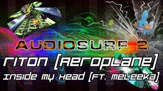 Audiosurf 2: Riton - Inside My Head (Ft. Meleka) (Aeroplane Remix) [Mono]