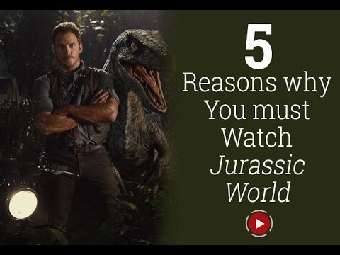 5 reasons you should watch Jurassic World