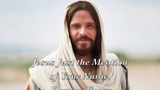 Jesus Just the Mention of Your Name