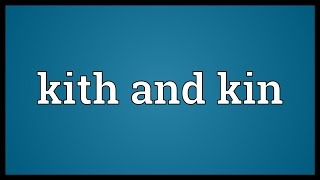 Kith and kin Meaning