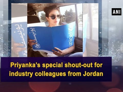 Priyanka's special shout-out for industry colleagues from Jordan - Bollywood News