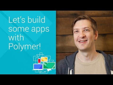 Let's build some apps with Polymer! - Chrome Dev Summit 2014 (Rob Dodson)