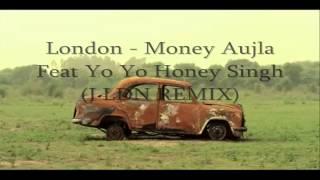 London | Money Aujla Feat. Nesdi Jones & Yo Yo Honey Singh | ( REMIX) | FREE DOWNLOAD