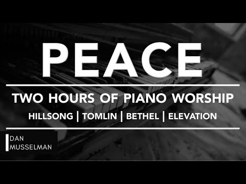 PEACE  Two hours of Worship Piano  Hillsong  Tomlin  Bethel  Elevation
