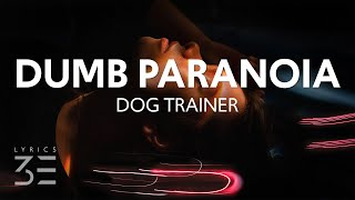 Download Dog Trainer - Dumb Paranoia (Lyrics)