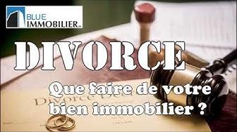 QUE FAIRE DE VOTRE BIEN IMMOBILIER APRÈS UN DIVORCE?