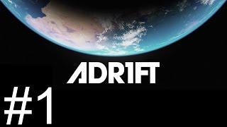 Adr1ft - Part 1 - Caught Adrift [Let's Play Adr1ft / Gameplay]