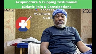 Acupuncture & Cupping Testimonial (Sciatic Pain & Constipation)