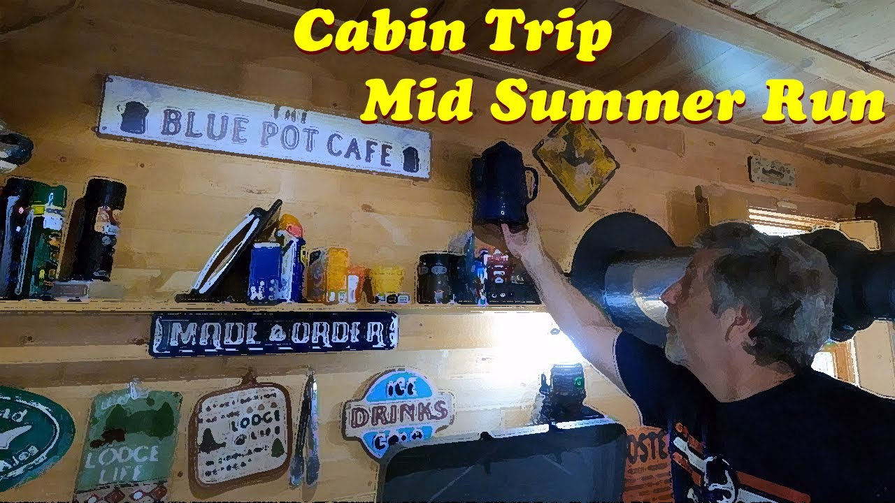 Cabin Trip - Mid Summer Run