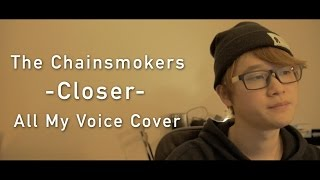 The Chainsmokers - Closer ft.Halsey Cover / ALL ONLY MY VOICE