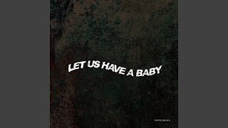 Let's Have Us a Baby