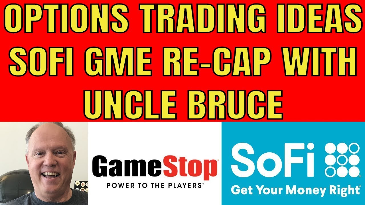 SOFI GME OPTIONS TRADING STRATEGIES COVERED AS UNCLE BRUCE ANSWERS QUESTIONS JULY 22ND