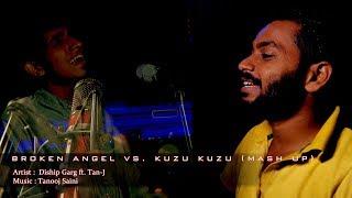 Broken Angel vs  Kuzu Kuzu - Hindi Version - Cover - Diship Garg ft. Tan-J (Mash up)