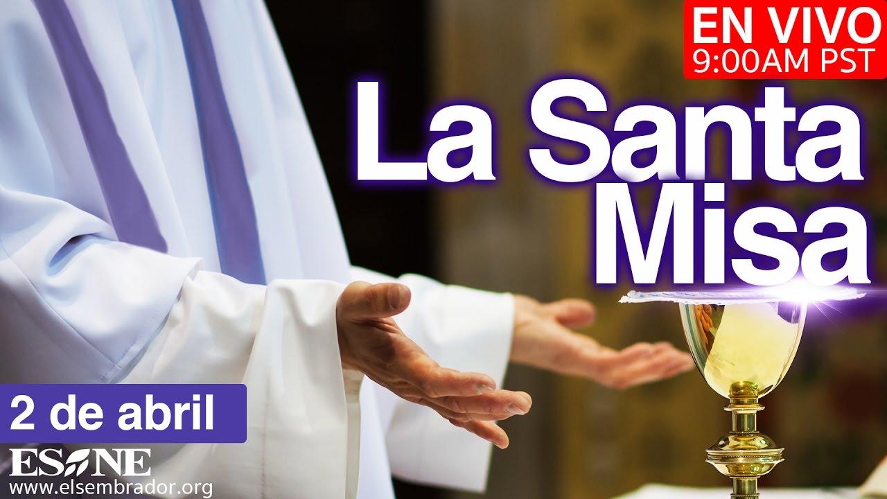 La Santa Misa Desde La Basílica De Guadalupe De Domingo 2 De Abril 2017 Youtube