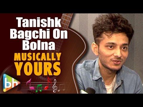 Tanishk Bagchi   Kapoor & Sons   Bolna   Full Interview