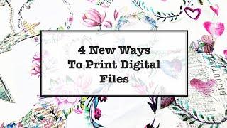 4 New Ways to Print Digital Files