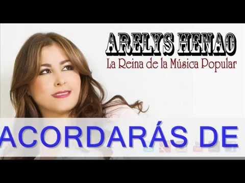 TE ACORDARAS DE MI -  ARELYS HENAO