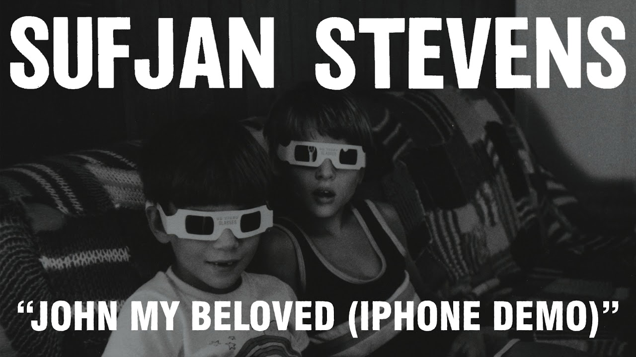 sufjan-stevens-john-my-beloved-iphone-demo-official-audio-asthmatic-kitty-records