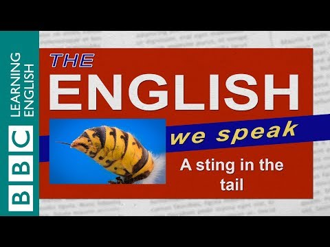 BBC- The English We Speak:  A sting in the tail