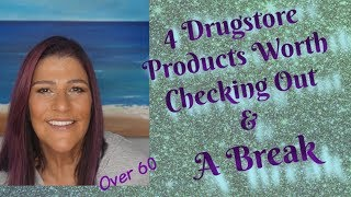 4 Drugstore Products Worth Checking Out + Taking A Break ~ Over 60