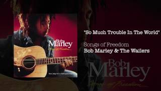 """""""So Much Trouble In The World"""" - Bob Marley 