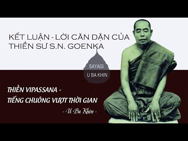 15. Thiền Vipassana - Tiếng Chuông Vượt Thời Gian - Kết Luận - Lời Căn Dặn Của Thiền Sư S.N. Goenka