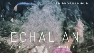 Gambar cover ECHAL ANI    BORIZBOB    HIPHOPMANIPUR    OFFICIAL MP3